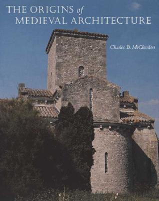 Image for The Origins of Medieval Architecture: Building in Europe, A.D. 600-900