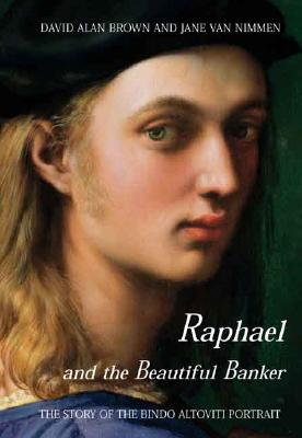 Image for Raphael and the Beautiful Banker: The Story of the Bindo Altoviti Portrait