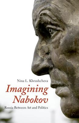 Imagining Nabokov: Russia Between Art and Politics, Khrushcheva, Nina L.