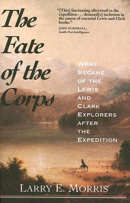 Image for The Fate of the Corps: What Became of the Lewis and Clark Explorers After the Expedition