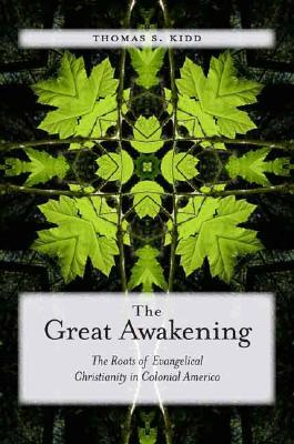 The Great Awakening: The Roots of Evangelical Christianity in Colonial America, Kidd, Thomas S.