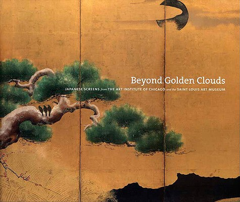 Image for Beyond Golden Clouds: Japanese Screens from the Art Institute of Chicago and the