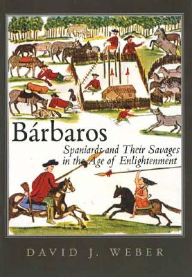 Image for Bárbaros: Spaniards and Their Savages in the Age of Enlightenment (The Lamar Series in Western History)