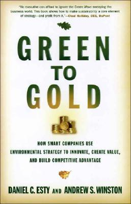 Image for Green to Gold: How Smart Companies Use Environmental Strategy to Innovate,Create Value, and Build Competitive Advantage