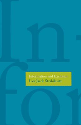 Information and Exclusion, Lior Jacob Strahilevitz (Author)