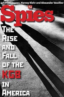 Spies: The Rise and Fall of the KGB in America, Harvey Klehr; John Earl Haynes; Alexander Vassiliev