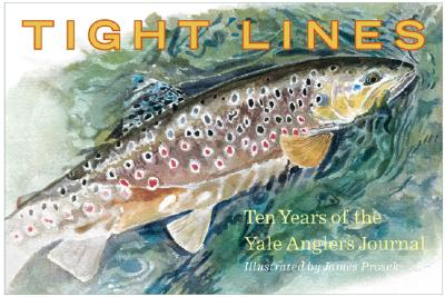 Image for Tight Lines: Ten Years of the Yale Anglers' Journal