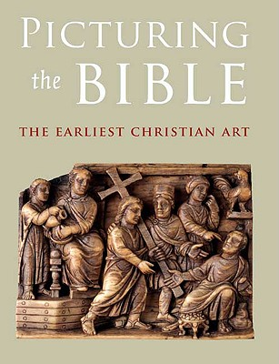Picturing the Bible: The Earliest Christian Art (Kimbell Art Museum), Jeffrey Spier
