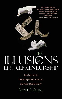 Image for The Illusions of Entrepreneurship: The Costly Myths That Entrepreneurs, Investors, and Policy Makers Live By
