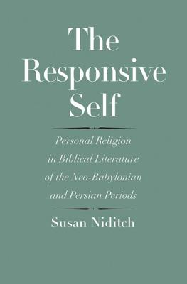 Image for The Responsive Self: Personal Religion in Biblical Literature of the Neo-Babylonian and Persian Periods (The Anchor Yale Bible Reference Library)
