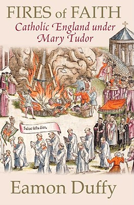 Image for Fires of Faith: Catholic England under Mary Tudor