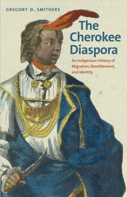 Image for The Cherokee Diaspora: An Indigenous History of Migration, Resettlement, and Identity (The Lamar Series in Western History)