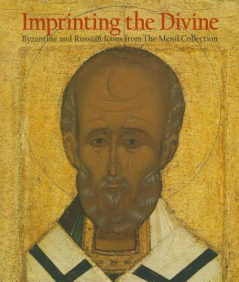 Imprinting the Devine: Byzantine and Russian Icons from the Menil Collection, Carr, Annmarie Weyl; Davezac, Bertrand; Elliott, Clare