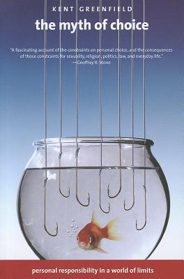 Image for The Myth of Choice: Personal Responsibility in a World of Limits