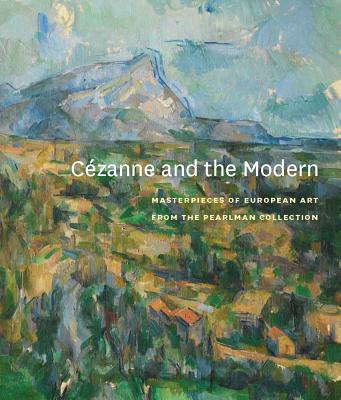 Image for Cézanne and the Modern: Masterpieces of European Art from the Pearlman Collection (Princeton University Art Museum)