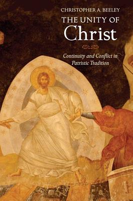 The Unity of Christ: Continuity and Conflict in Patristic Tradition, Christopher A. Beeley