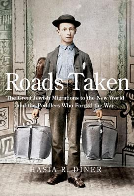 Image for Roads Taken: The Great Jewish Migrations to the New World and the Peddlers Who Forged the Way