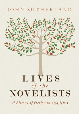 Lives of the Novelists: A History of Fiction in 294 Lives, John Sutherland