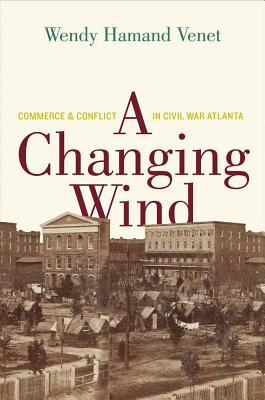 Image for A Changing Wind: Commerce and Conflict in Civil War Atlanta