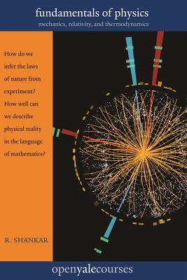 Fundamentals of Physics: Mechanics, Relativity, and Thermodynamics (The Open Yale Courses Series), R. Shankar