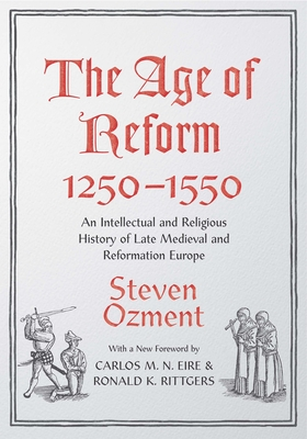 Image for The Age of Reform, 1250-1550: An Intellectual and Religious History of Late Medieval and Reformation Europe