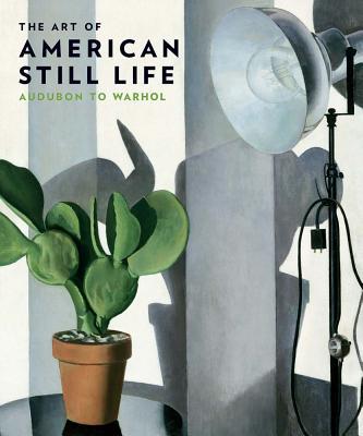 Image for The Art of American Still Life: Audubon to Warhol (Philadelphia Museum of Art)