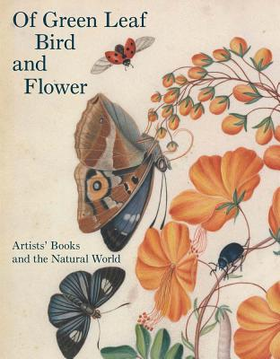 Image for Of Green Leaf, Bird, and Flower: Artists' Books and the Natural World