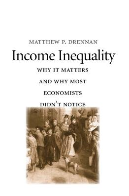 Image for Income Inequality: Why It Matters and Why Most Economists Didn?t Notice