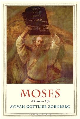 Moses: A Human Life (Jewish Lives), Avivah Gottlieb Zornberg