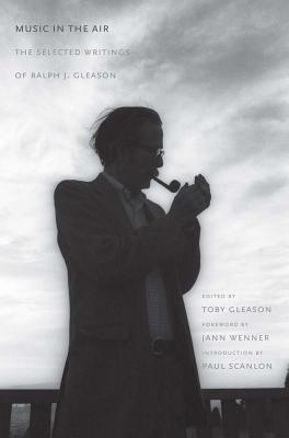 Image for Music in the Air: The Selected Writings of Ralph J. Gleason