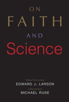 Science, Religion, and the Human Spirit, Edward J. Larson, Michael Ruse