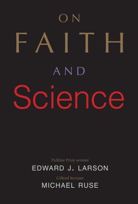 Science, Religion, and the Human Spirit, Edward J. Larson, Michael Ruse