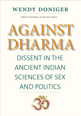 Image for Against Dharma: Dissent in the Ancient Indian Sciences of Sex and Politics (The Terry Lectures Series)
