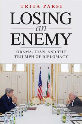 Image for Losing an Enemy: Obama, Iran, and the Triumph of Diplomacy
