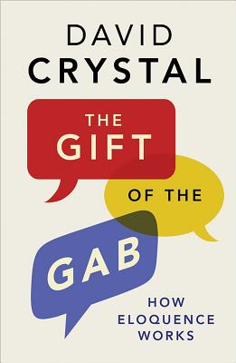 The Gift of the Gab: How Eloquence Works, David Crystal