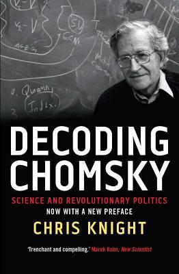 Image for Decoding Chomsky: Science and Revolutionary Politics