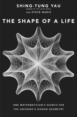 Image for The Shape of a Life: One Mathematician's Search for the Universe's Hidden Geometry