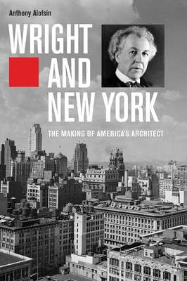 Image for Wright and New York: The Making of America's Architect