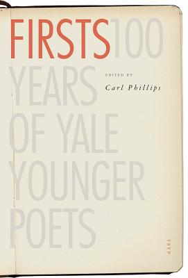 Image for Firsts: 100 Years of Yale Younger Poets (Yale Series of Younger Poets)