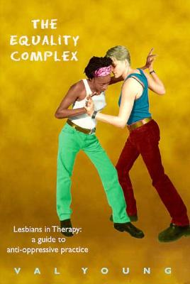 Image for The Equality Complex: Lesbians in Therapy : A Guide to Anti-Oppressive Practice (Women on Women)