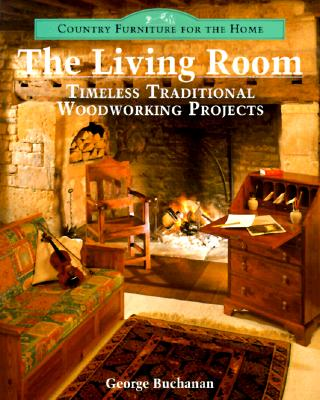 Image for Country Furniture For The Home: The Living Room: Timeless Traditional Woodworking Projects