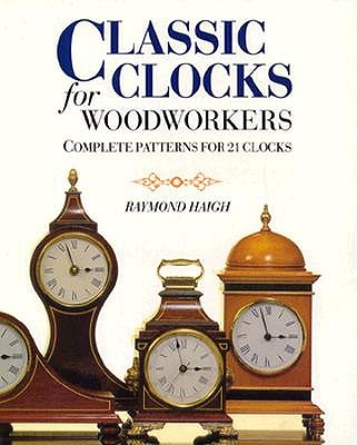 Image for Classic Clocks for Woodworkers Complete Patterns for 21 Clocks