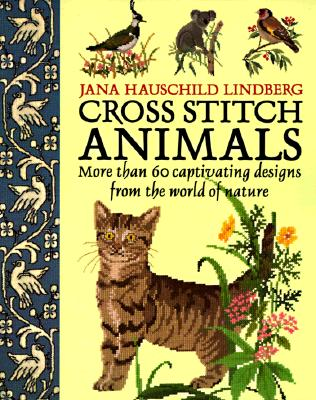 Image for Cross Stitch Animals: More Than 60 Captivating Designs from the World of Nature