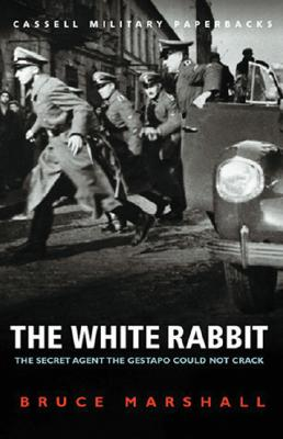Image for The White Rabbit: The Secret Agent the Gestapo Could Not Crack