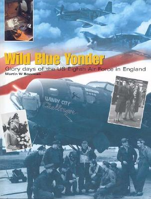 Image for Wild Blue Yonder: Glory Days of the U.S. 8th Air Force in England