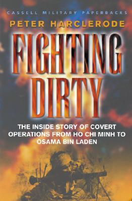 Image for Fighting Dirty: The Inside Story of Covert Operations From Ho Chi Minh to Osama Bin Laden (Cassell Military Paperback)