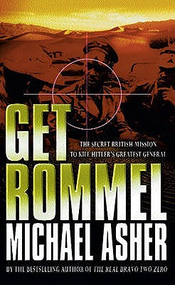 Get Rommel: The Secret British Mission to Kill Hitler's Greatest General, Michael Asher