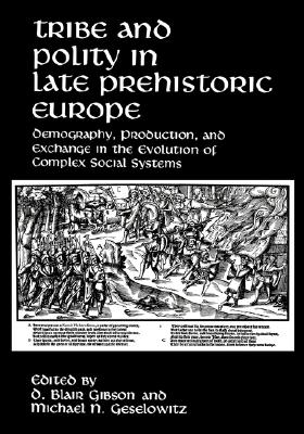 Image for Tribe and Polity in Late Prehistoric Europe: Demography, Production, and Exchange in the Evolution of Complex Social Systems