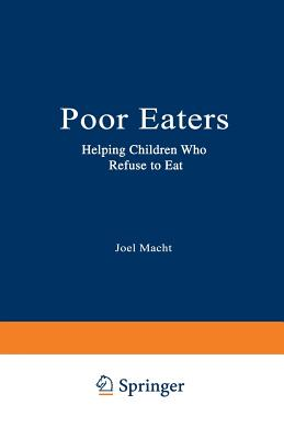 Poor Eaters: Helping Children Who Refuse to Eat, Macht, Joel