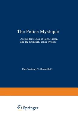 The Police Mystique : An Insider's Look at Cops, Crime and the Criminal Justice System, Bouza, Anthony V.